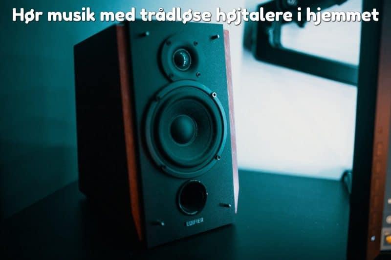 Hør musik med trådløse højtalere i hjemmet
